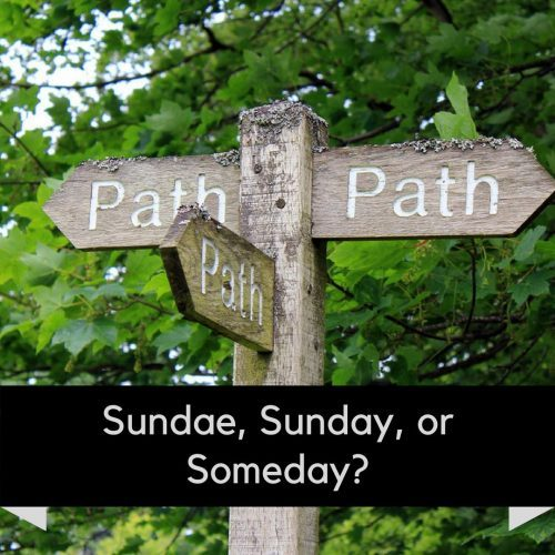 Sundae, Sunday, or Someday? 3 Choices to Make When Getting Healthy